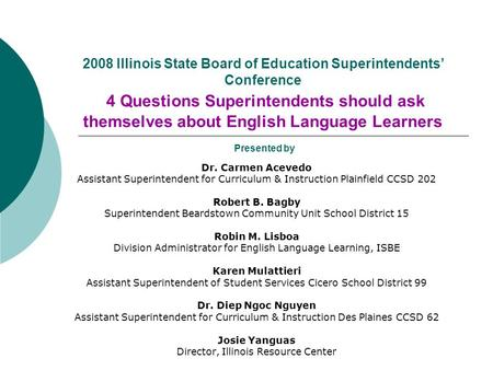 2008 Illinois State Board of Education Superintendents Conference 4 Questions Superintendents should ask themselves about English Language Learners Presented.