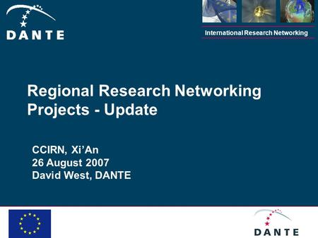 International Research Networking CCIRN, XiAn 26 August 2007 David West, DANTE Regional Research Networking Projects - Update.