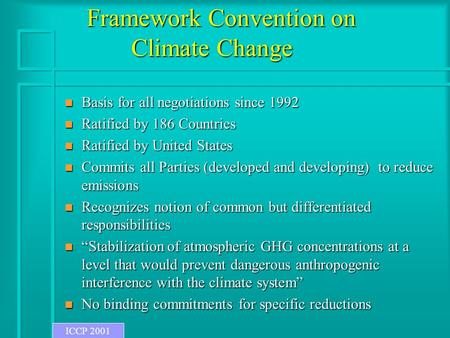 Framework Convention on Climate Change n Basis for all negotiations since 1992 n Ratified by 186 Countries n Ratified by United States n Commits all Parties.