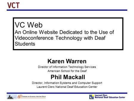 VC Web An Online Website Dedicated to the Use of Videoconference Technology with Deaf Students Karen Warren Director of Information Technology Services.