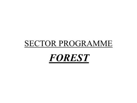 SECTOR PROGRAMME FOREST. CONCEPT Bilateral or Multilateral Interaction between companies, educational institutions and governmental organisations in order.