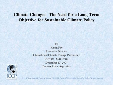 Climate Change: The Need for a Long-Term Objective for Sustainable Climate Policy by Kevin Fay Executive Director International Climate Change Partnership.