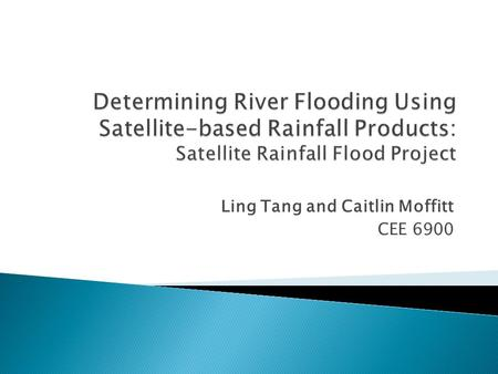 Ling Tang and Caitlin Moffitt CEE 6900. Introduction Flooding in Southern Texas Satellite Rainfall Data GPCP and TRMM Dartmouth Flood Observatory Objectives.