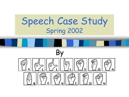 Speech Case Study Spring 2002 By. Introduction Audience Deaf Education Teachers Goal To present information regarding speech education techniques used.