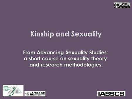 Kinship and Sexuality From Advancing Sexuality Studies: a short course on sexuality theory and research methodologies In many cultures, kinship and sexuality.