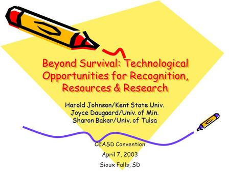 Beyond Survival: Technological Opportunities for Recognition, Resources & Research Harold Johnson/Kent State Univ. Joyce Daugaard/Univ. of Min. Sharon.