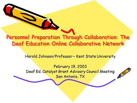 Personnel Preparation Through Collaboration: The Deaf Education Online Collaborative Network Harold Johnson/Professor – Kent State University February.