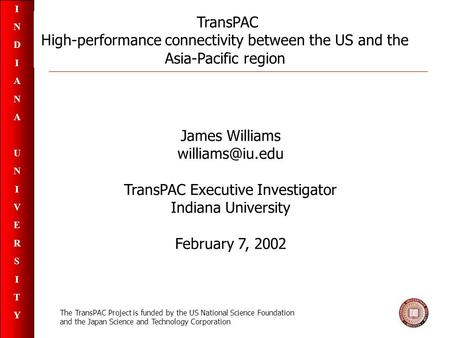INDIANAUNIVERSITYINDIANAUNIVERSITY TransPAC High-performance connectivity between the US and the Asia-Pacific region James Williams TransPAC.