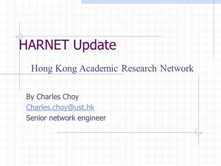 HARNET Update By Charles Choy Senior network engineer Hong Kong Academic Research Network.