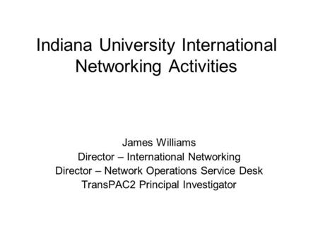 Indiana University International Networking Activities James Williams Director – International Networking Director – Network Operations Service Desk TransPAC2.