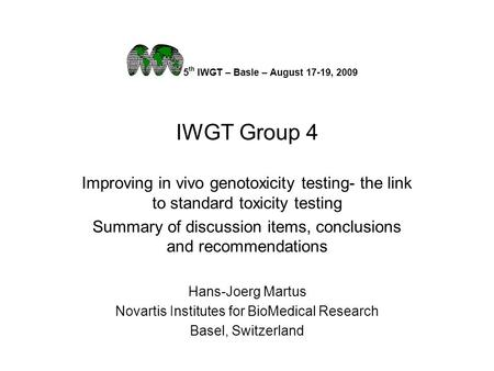 IWGT Group 4 Improving in vivo genotoxicity testing- the link to standard toxicity testing Summary of discussion items, conclusions and recommendations.