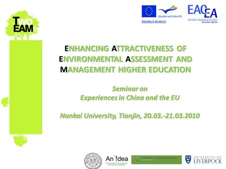 ENHANCING ATTRACTIVENESS OF ENVIRONMENTAL ASSESSMENT AND MANAGEMENT HIGHER EDUCATION Seminar on Experiences in China and the EU Nankai University, Tianjin,