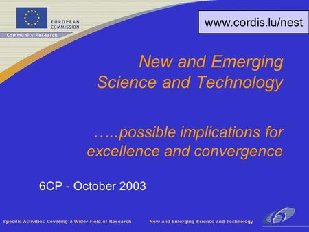 Specific Activities Covering a Wider Field of Research New and Emerging Science and Technology 6CP - October 2003 New and Emerging Science and Technology.