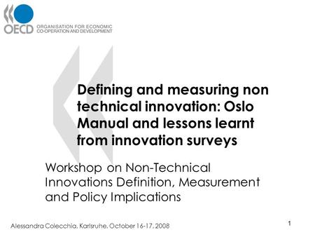 Defining and measuring non technical innovation: Oslo Manual and lessons learnt from innovation surveys Workshop on Non-Technical Innovations Definition,