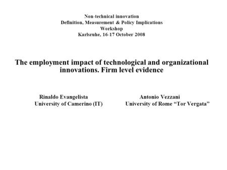 Non-technical innovation Definition, Measurement & Policy Implications Workshop Karlsruhe, 16-17 October 2008 The employment impact of technological and.