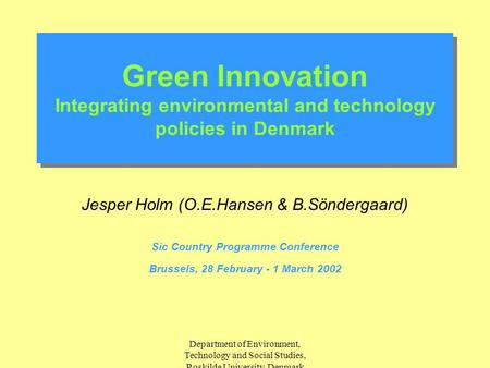 Department of Environment, Technology and Social Studies, Roskilde University, Denmark Green Innovation Integrating environmental and technology policies.
