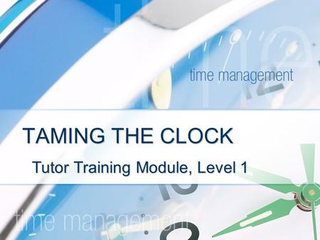 TAMING THE CLOCK Tutor Training Module, Level 1. A Winners Wisdom Article by Jim Stovall Your destiny awaits. Today is the day!