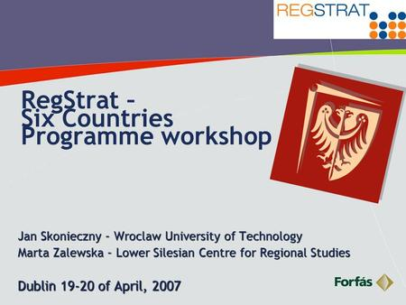 1 RegStrat – Six Countries Programme workshop Jan Skonieczny – Wroclaw University of Technology Marta Zalewska – Lower Silesian Centre for Regional Studies.