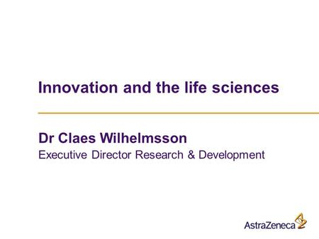 Dr Claes Wilhelmsson Executive Director Research & Development Innovation and the life sciences.