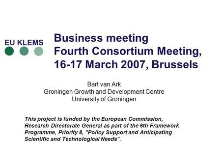 Business meeting Fourth Consortium Meeting, 16-17 March 2007, Brussels Bart van Ark Groningen Growth and Development Centre University of Groningen This.