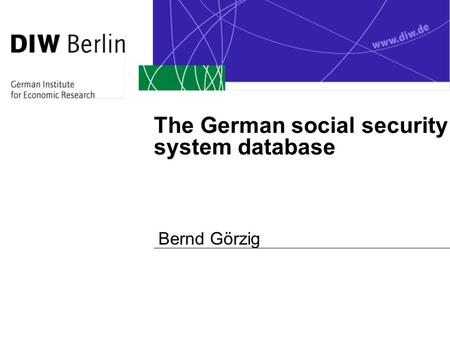 The German social security system database Bernd Görzig.