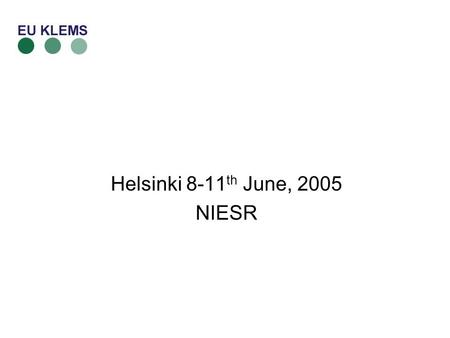 Helsinki 8-11 th June, 2005 NIESR. –National accounts –Comparability –Expertise Information needed –Industry disaggregation –Backdating –INDUSTRY CLASSIFICATION.