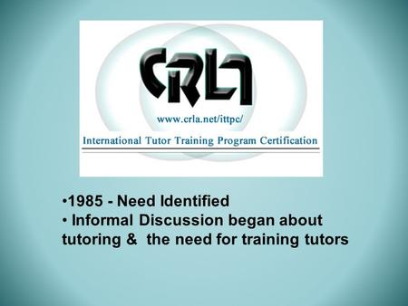 1985 - Need Identified Informal Discussion began about tutoring & the need for training tutors.
