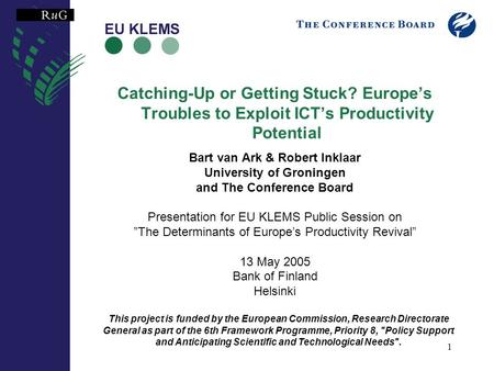 1 Catching-Up or Getting Stuck? Europes Troubles to Exploit ICTs Productivity Potential Bart van Ark & Robert Inklaar University of Groningen and The Conference.