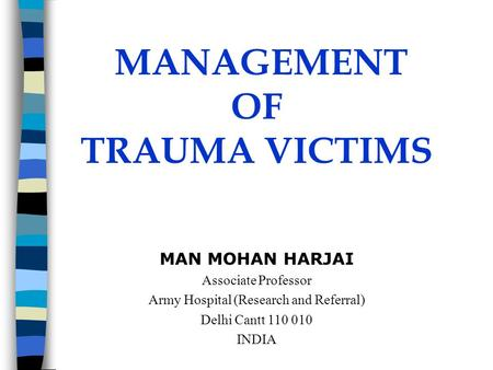 MANAGEMENT OF TRAUMA VICTIMS MAN MOHAN HARJAI Associate Professor Army Hospital (Research and Referral) Delhi Cantt 110 010 INDIA.