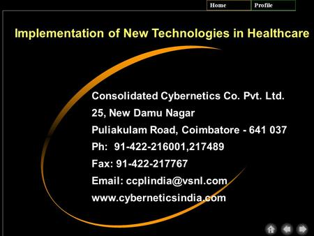 HomeProfile Consolidated Cybernetics Co. Pvt. Ltd. 25, New Damu Nagar Puliakulam Road, Coimbatore - 641 037 Ph: 91-422-216001,217489 Fax: 91-422-217767.