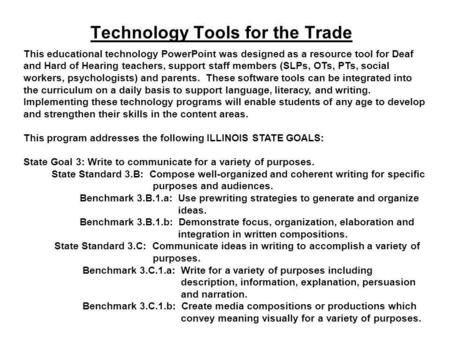 Technology Tools for the Trade This educational technology PowerPoint was designed as a resource tool for Deaf and Hard of Hearing teachers, support staff.