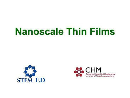 Nanoscale Thin Films. Our sponsor NSF award # 0531171 Center for Hierarchical Manufacturing University of Massachusetts Amherst.