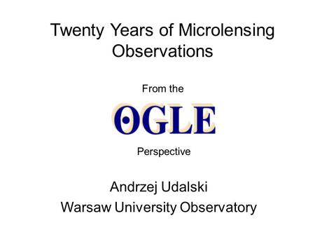 Twenty Years of Microlensing Observations From the Andrzej Udalski Warsaw University Observatory Perspective.