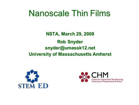 Nanoscale Thin Films NSTA, March 29, 2008 Rob Snyder University of Massachusetts Amherst.