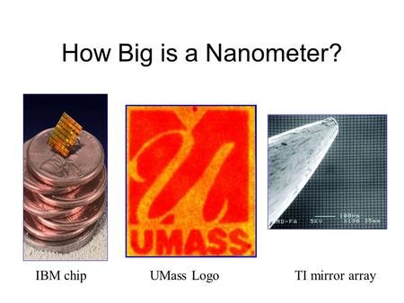 How Big is a Nanometer? IBM chipUMass LogoTI mirror array.