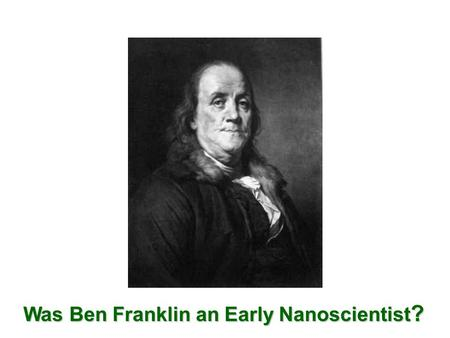 Was Ben Franklin an Early Nanoscientist ?. Excerpt from Letter of Benjamin Franklin to William Brownrigg (Nov. 7, 1773)...At length being at Clapham,