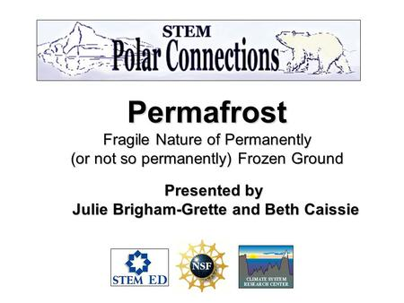 Permafrost Fragile Nature of Permanently (or not so permanently) Frozen Ground Presented by Julie Brigham-Grette and Beth Caissie Julie Brigham-Grette.