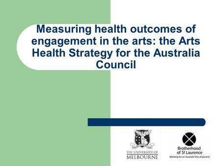 Measuring health outcomes of engagement in the arts: the Arts Health Strategy for the Australia Council.