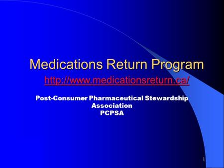 1 Medications Return Program   Post-Consumer Pharmaceutical Stewardship Association PCPSA.