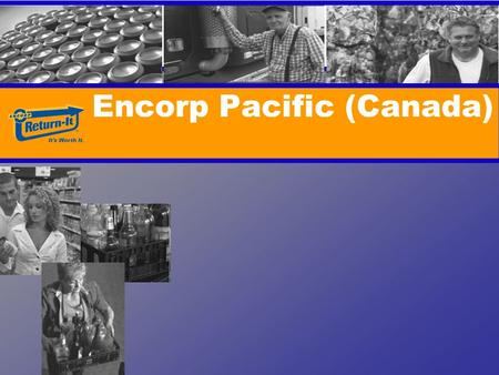 Encorp Pacific (Canada). 2 1970Litter Act 1994Encorp Pacific Inc. established 1998Beverage Container Stewardship Program Regulation 2004Recycling Regulation.