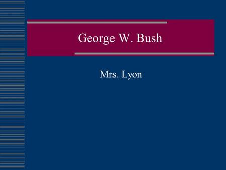 George W. Bush Mrs. Lyon.