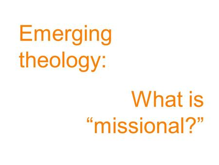 Emerging theology: What is missional?. Our contemporary gospel is primarily INFORMATION ON HOW INDIVIDUALS GO TO HEAVEN AFTER DEATH with a large footnote.