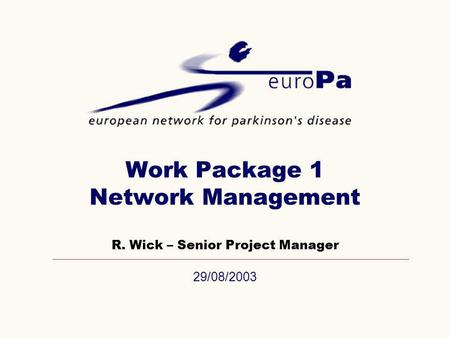 29/08/2003 Work Package 1 Network Management R. Wick – Senior Project Manager.