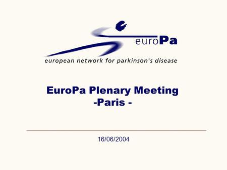 16/06/2004 EuroPa Plenary Meeting -Paris -. 06.09.04EuroPa Plenary Meeting Paris Agenda EuroPa Plenary Meeting, Paris 9:00 - 9:15Meeting objectives /