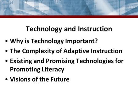 Technology and Instruction Why is Technology Important? The Complexity of Adaptive Instruction Existing and Promising Technologies for Promoting Literacy.