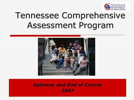 Tennessee Comprehensive Assessment Program Gateway and End of Course 2007.