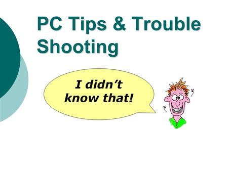 PC Tips & Trouble Shooting I didnt know that! Short Cut Keys Short cut keys are an easy way to complete tasks on a computer.