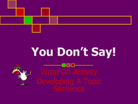 You Dont Say! Write On Activity Developing A Topic Sentence.