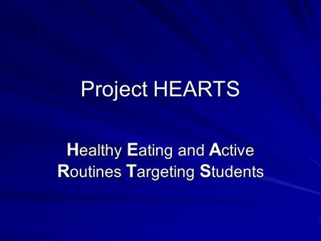 Project HEARTS H ealthy E ating and A ctive R outines T argeting S tudents.