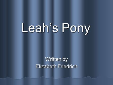 Leahs Pony Written by Elizabeth Friedrich Plot and Synonyms A storys plot includes the important events that happen at the beginning, middle, and end.